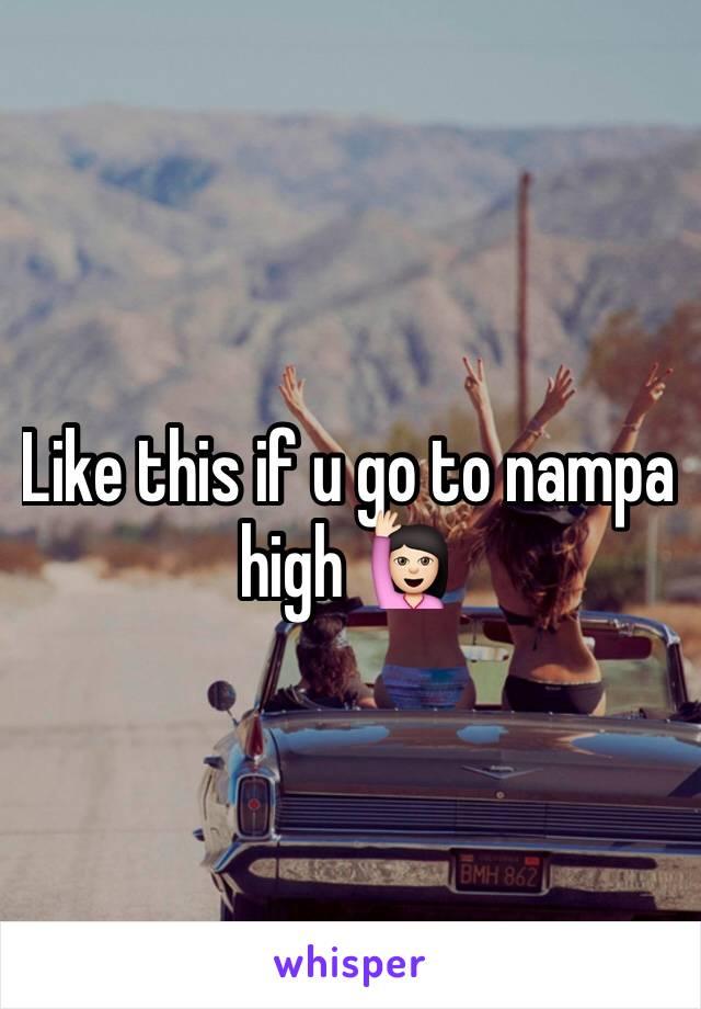 Like this if u go to nampa high 🙋🏻