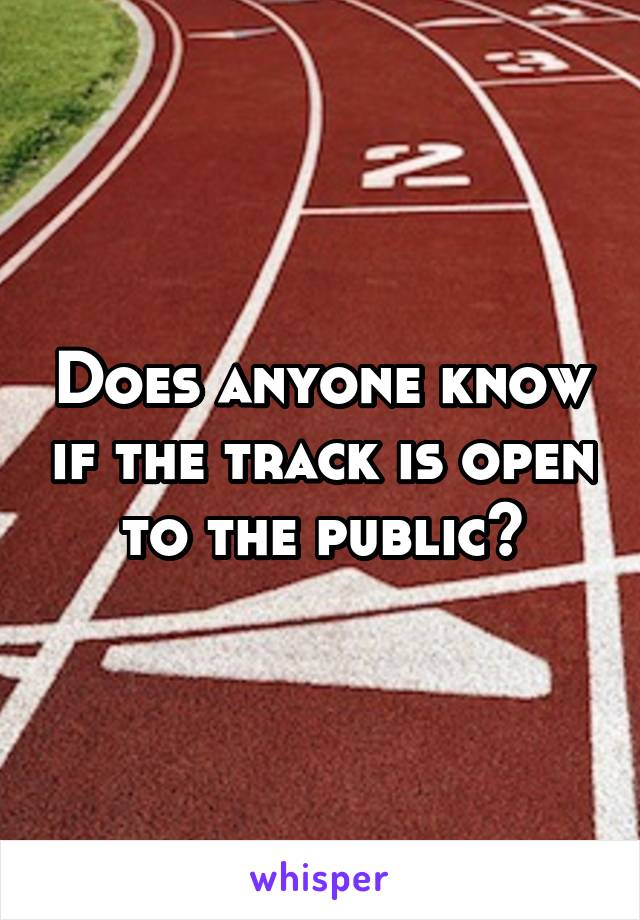 Does anyone know if the track is open to the public?