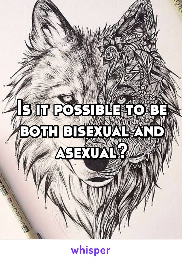 Is it possible to be both bisexual and asexual?
