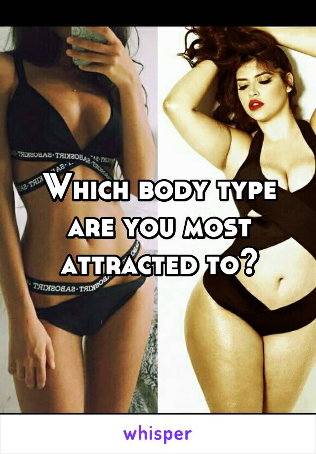 Which body type are you most attracted to?