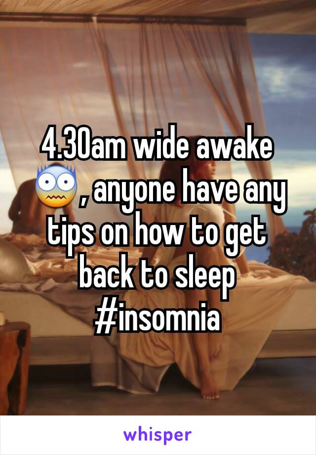 4.30am wide awake 😨, anyone have any tips on how to get back to sleep #insomnia