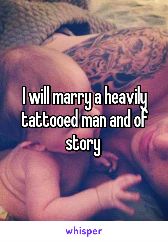 I will marry a heavily tattooed man and of story