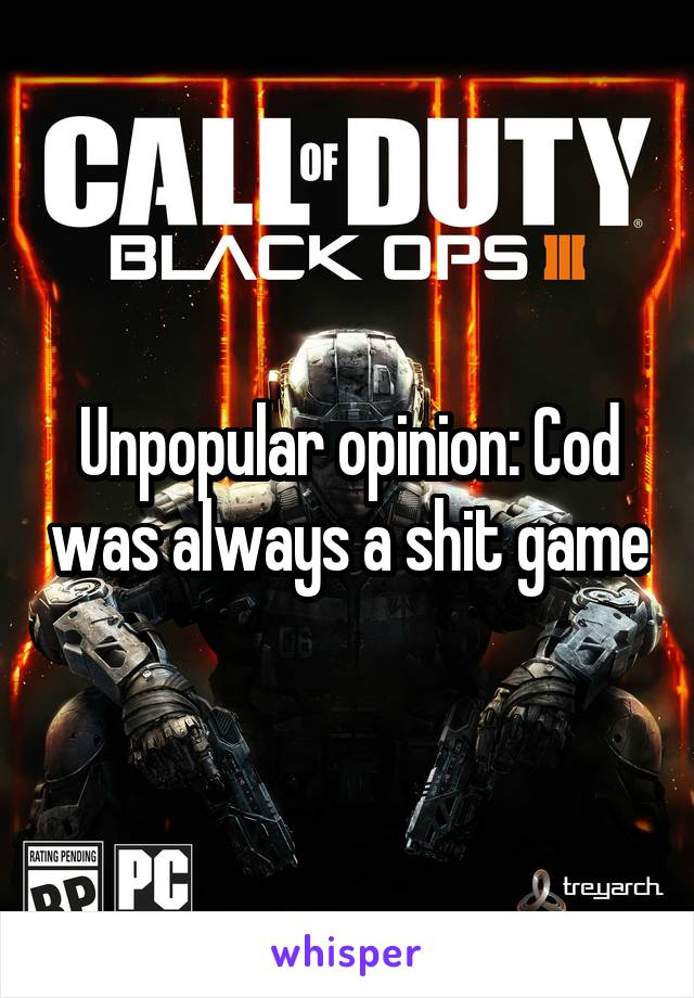 Unpopular opinion: Cod was always a shit game