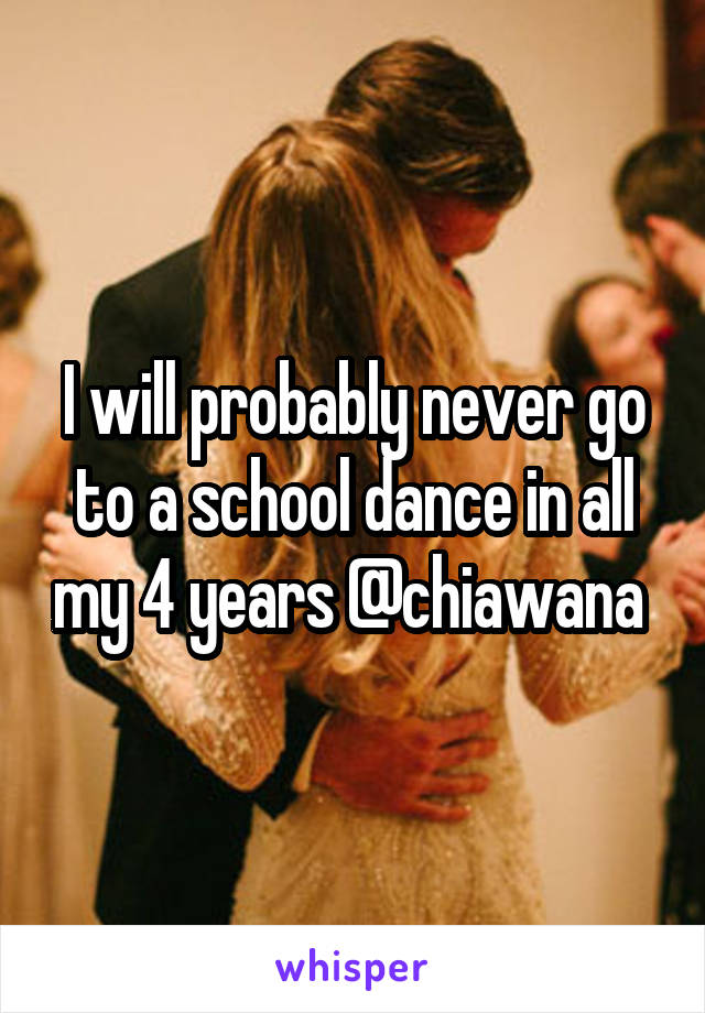 I will probably never go to a school dance in all my 4 years @chiawana
