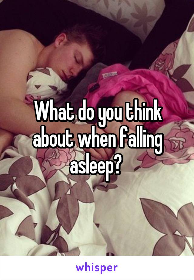 What do you think about when falling asleep?