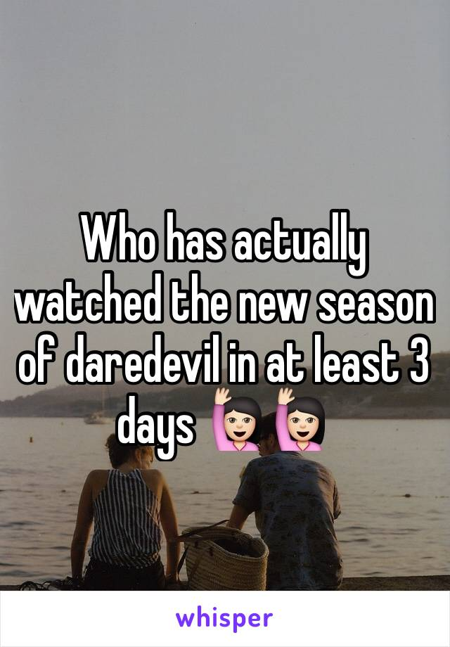 Who has actually watched the new season of daredevil in at least 3 days 🙋🏻🙋🏻