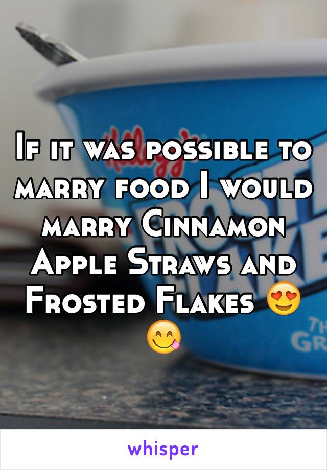 If it was possible to marry food I would marry Cinnamon Apple Straws and Frosted Flakes 😍😋