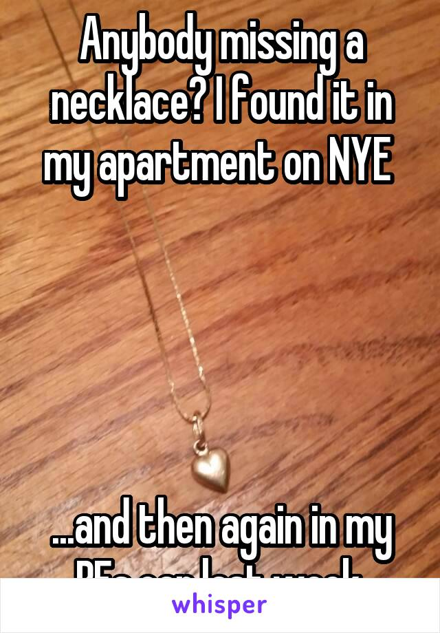 Anybody missing a necklace? I found it in my apartment on NYE       ...and then again in my BFs car last week.