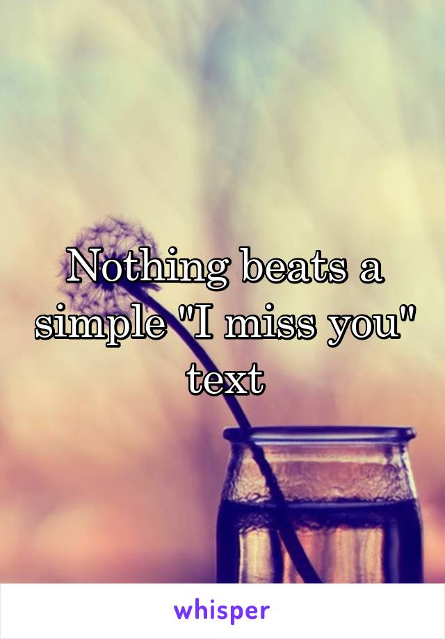 """Nothing beats a simple """"I miss you"""" text"""