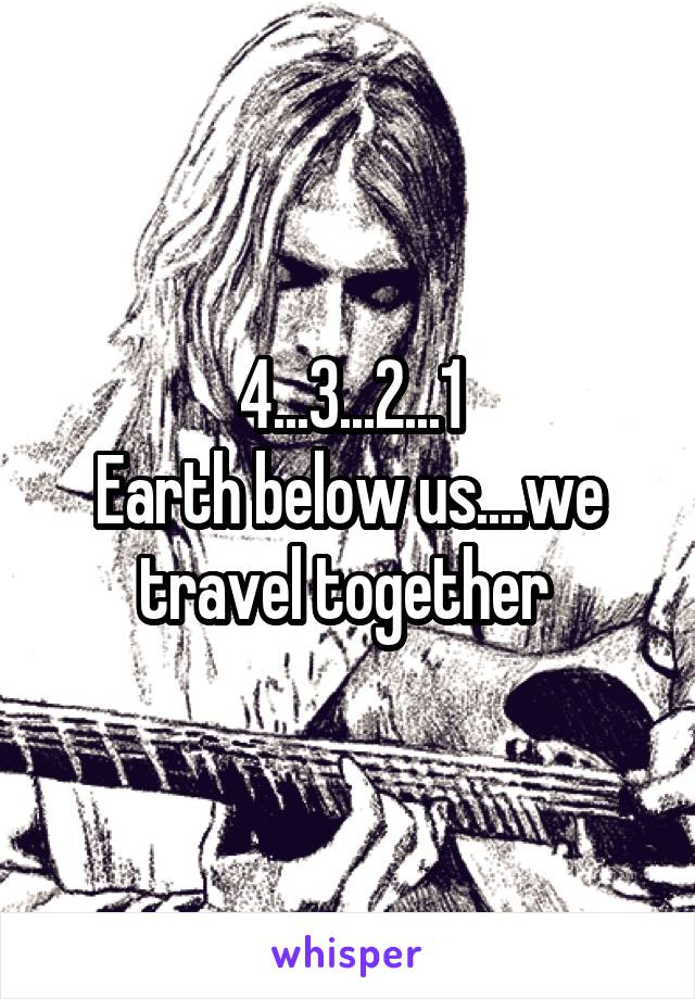 4...3...2...1 Earth below us....we travel together