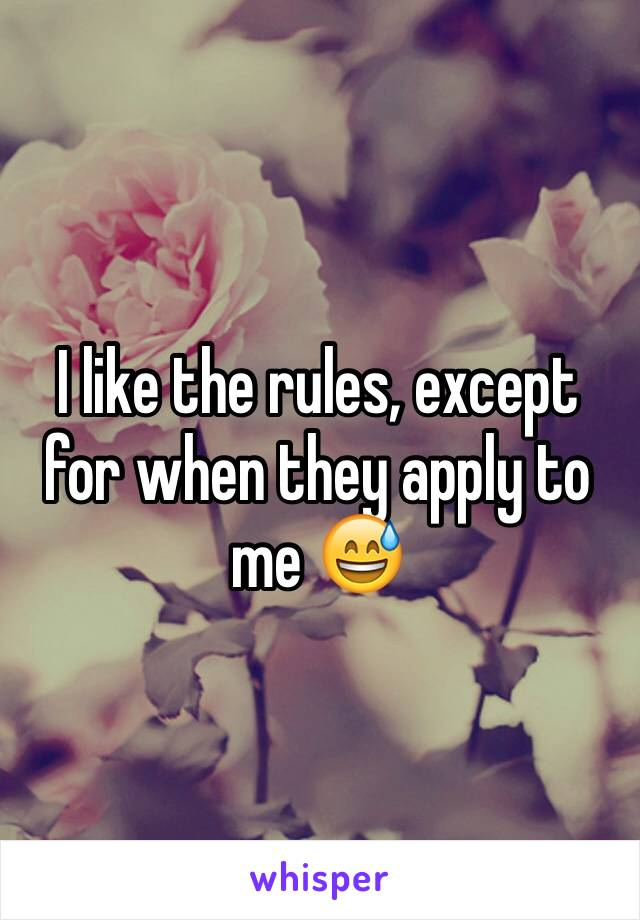 I like the rules, except for when they apply to me 😅