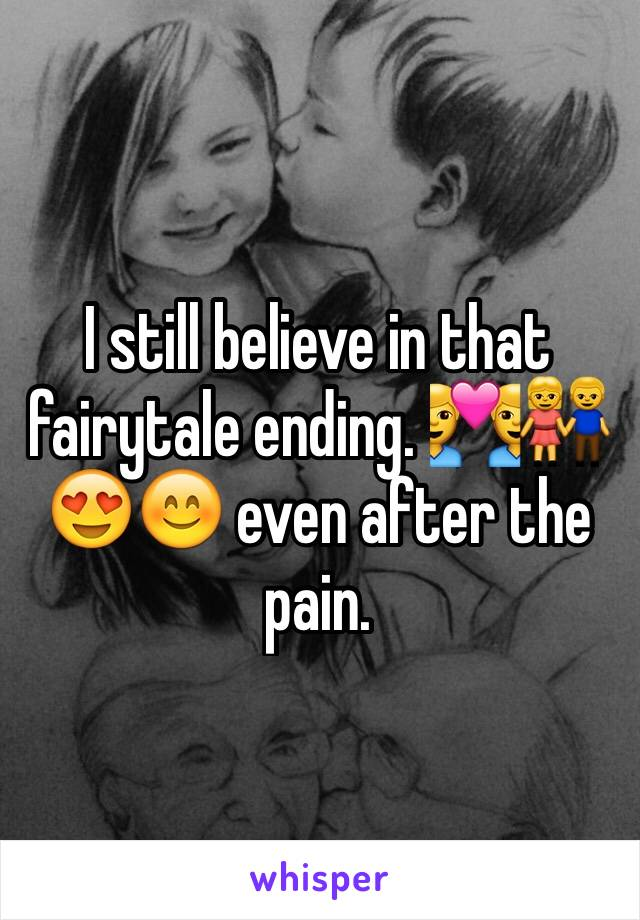 I still believe in that fairytale ending. 👨‍❤️‍👨👫😍😊 even after the pain.