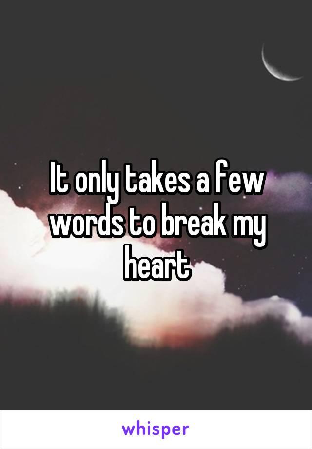 It only takes a few words to break my heart