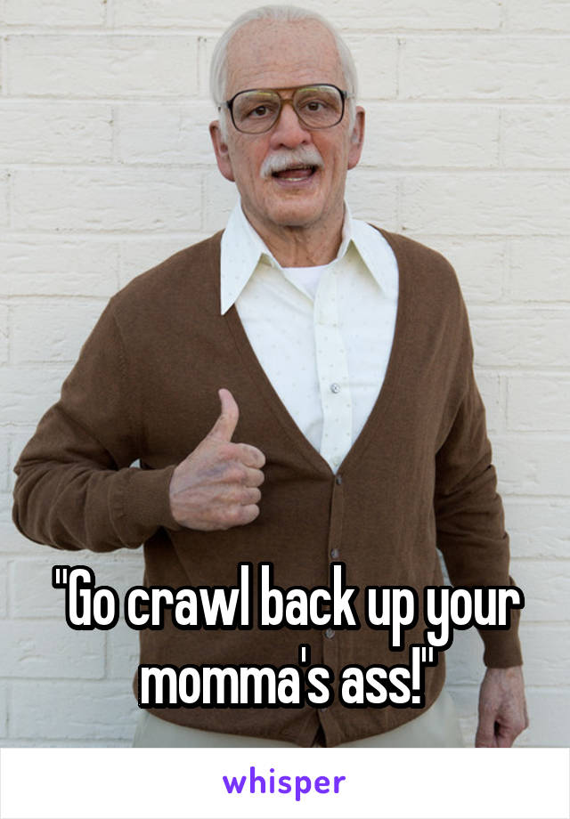 Back up in your ass