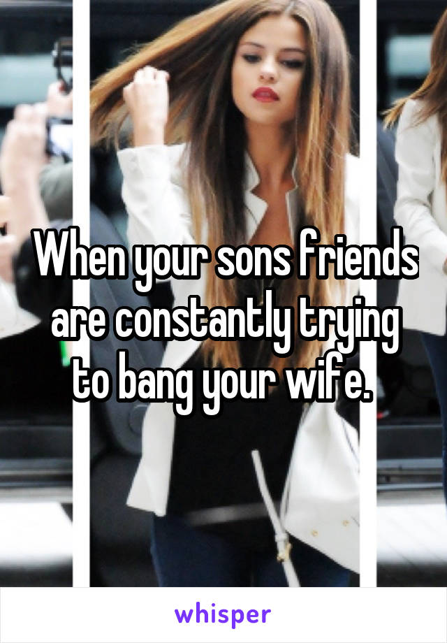 Bang friends wife