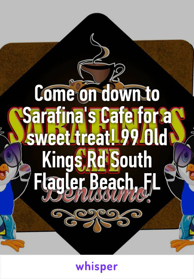 Come on down to Sarafina's Cafe for a sweet treat! 99 Old Kings Rd South Flagler Beach, FL
