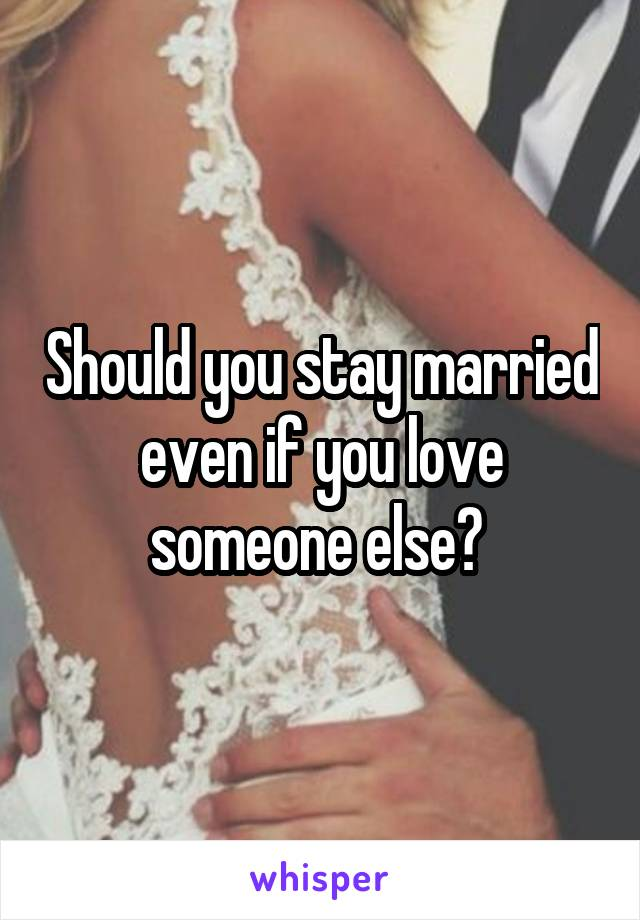 Should you stay married even if you love someone else?