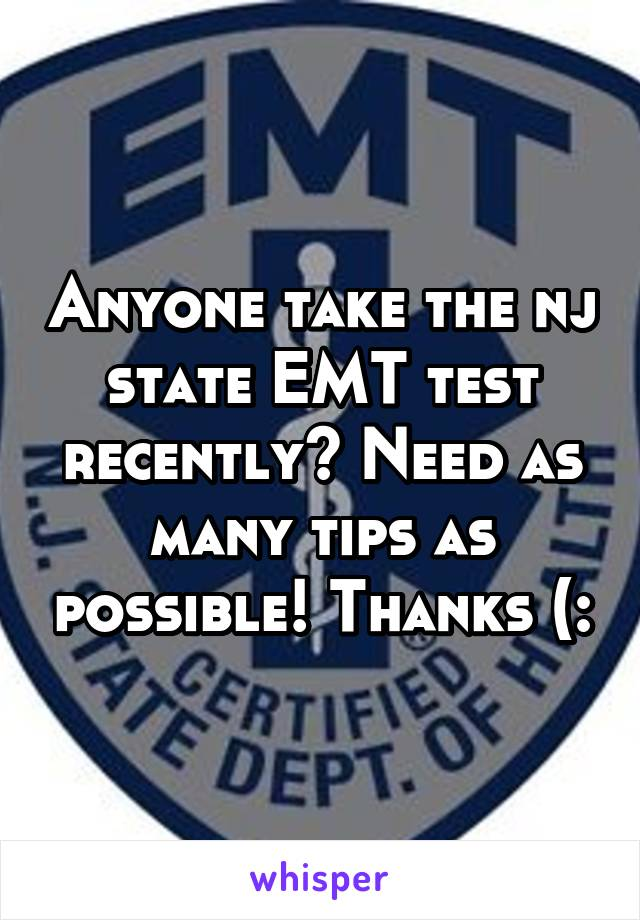 Anyone take the nj state EMT test recently? Need as many tips as possible! Thanks (: