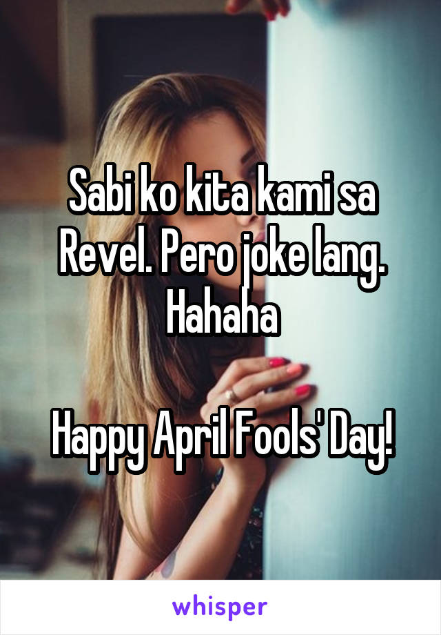 Sabi ko kita kami sa Revel. Pero joke lang. Hahaha  Happy April Fools' Day!