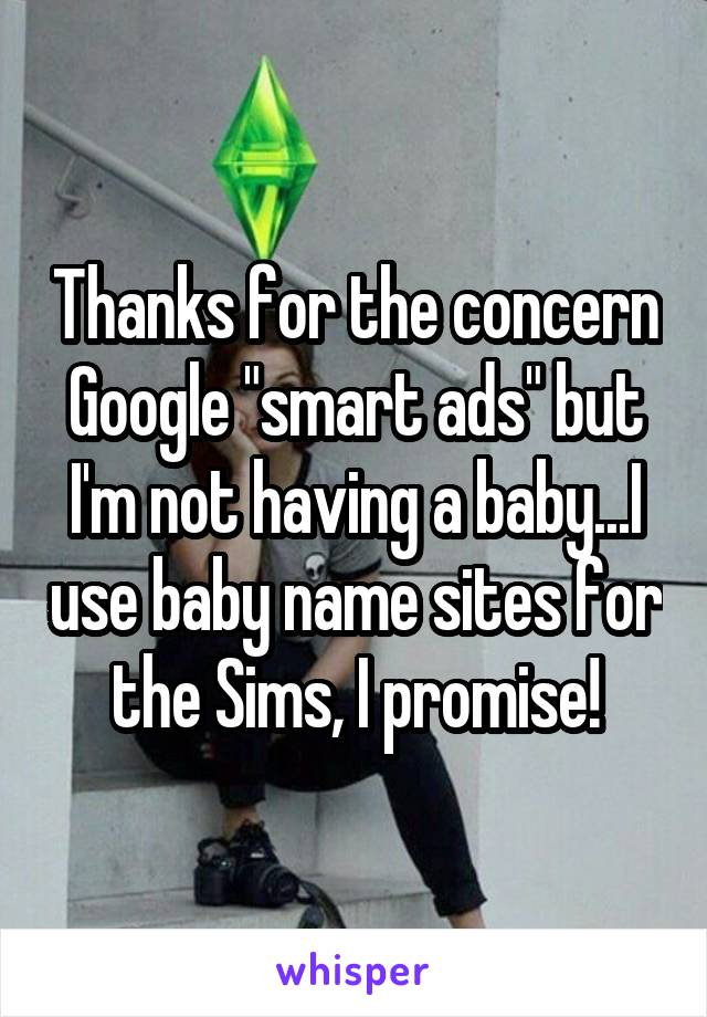 "Thanks for the concern Google ""smart ads"" but I'm not having a baby...I use baby name sites for the Sims, I promise!"