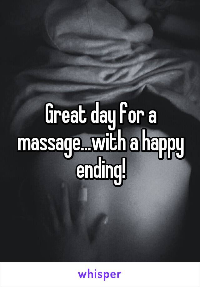 Great day for a massage...with a happy ending!
