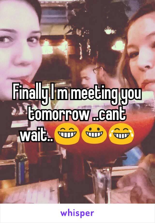 Finally I m meeting you tomorrow ..cant wait..😁😀😂