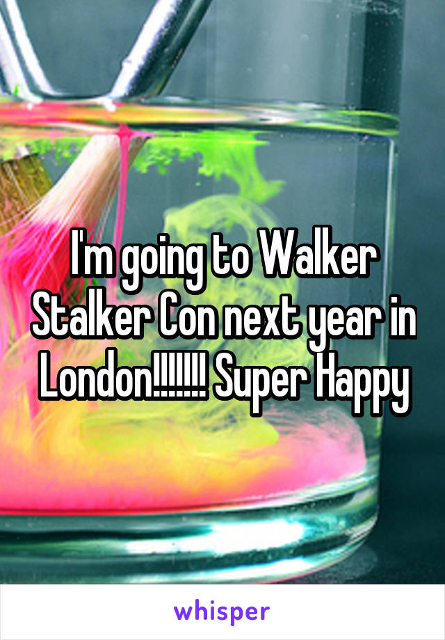 I'm going to Walker Stalker Con next year in London!!!!!!! Super Happy