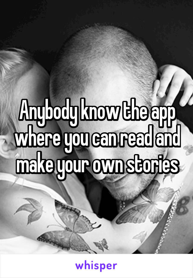 Anybody know the app where you can read and make your own stories