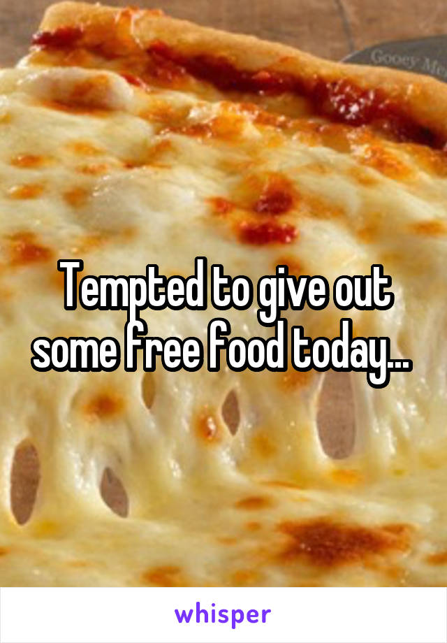 Tempted to give out some free food today...