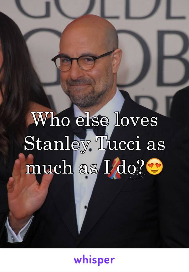 Who else loves Stanley Tucci as much as I do?😍