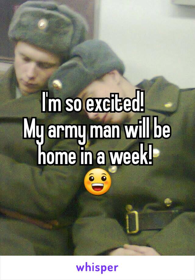 I'm so excited!   My army man will be home in a week!  😀