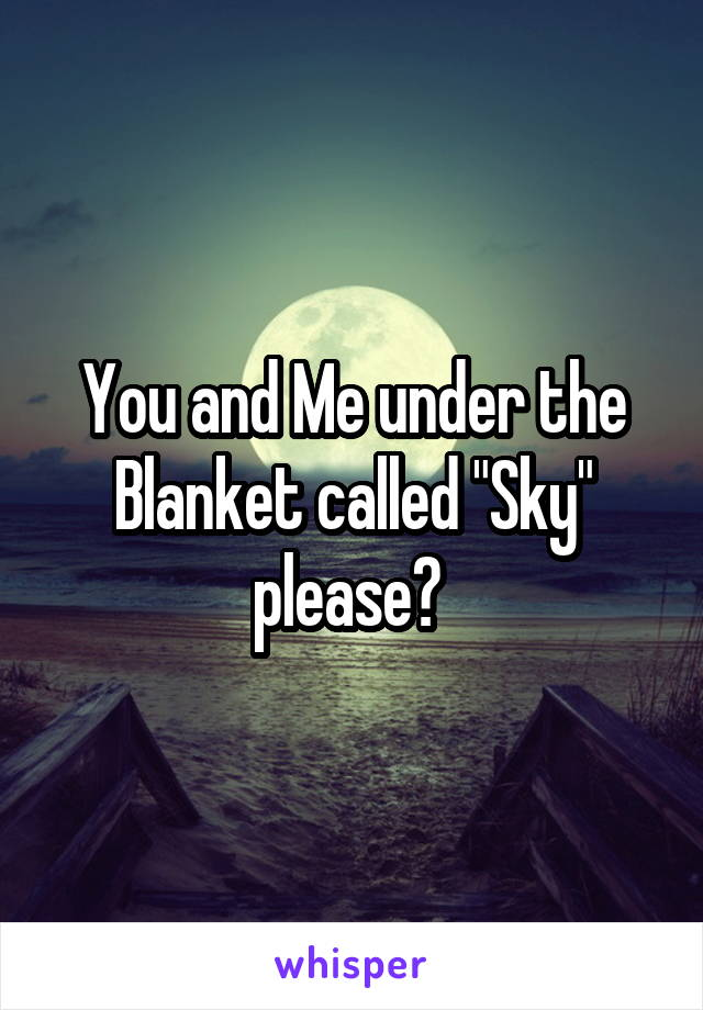 """You and Me under the Blanket called """"Sky"""" please?"""