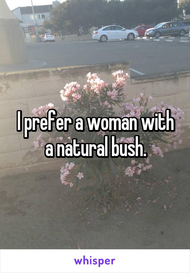 I prefer a woman with a natural bush.