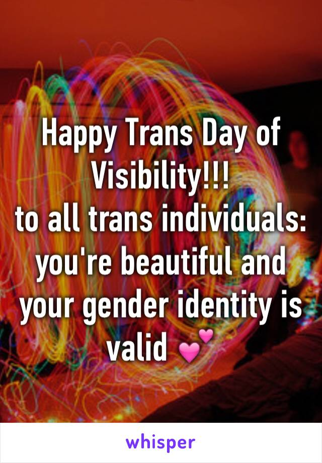 Happy Trans Day of Visibility!!! to all trans individuals: you're beautiful and your gender identity is valid 💕