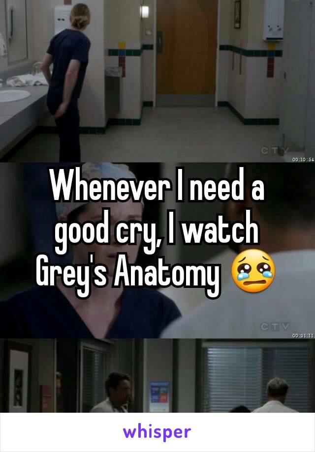 Whenever I need a good cry, I watch Grey's Anatomy 😢