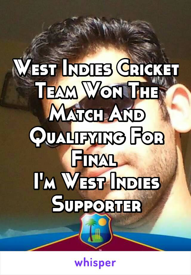 West Indies Cricket Team Won The Match And Qualifying For Final  I'm West Indies Supporter