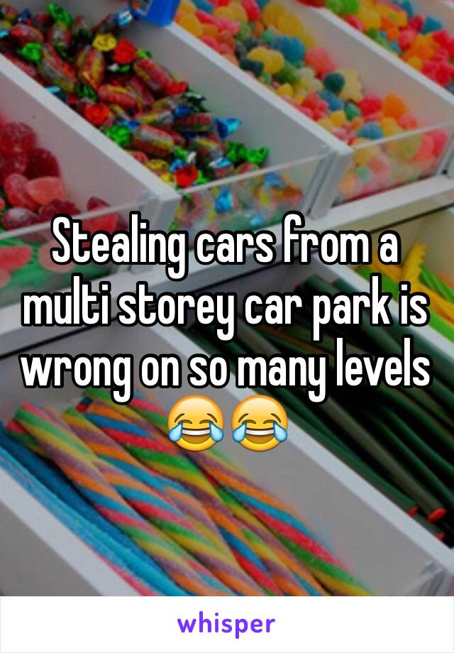 Stealing cars from a multi storey car park is wrong on so many levels 😂😂