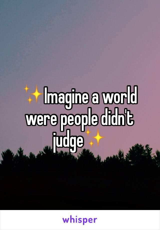 ✨Imagine a world were people didn't judge✨