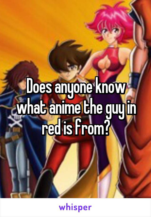 Does anyone know what anime the guy in red is from?