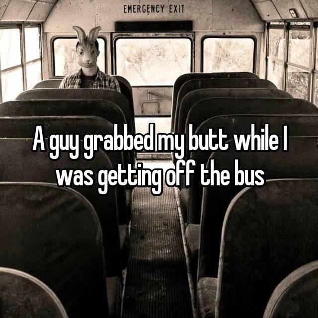 A guy grabbed my butt while I was getting off the bus