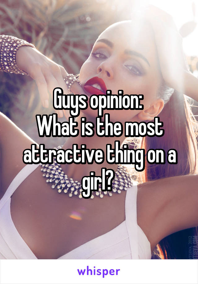 Guys opinion:  What is the most attractive thing on a girl?