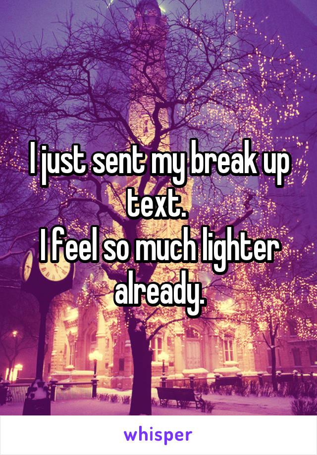 I just sent my break up text.  I feel so much lighter already.
