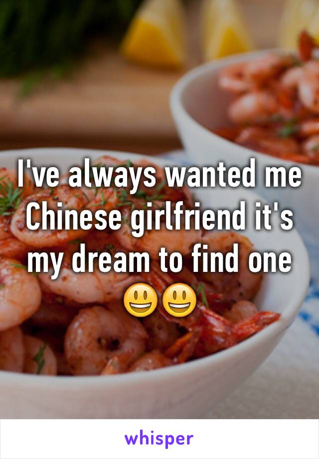 I've always wanted me Chinese girlfriend it's my dream to find one 😃😃