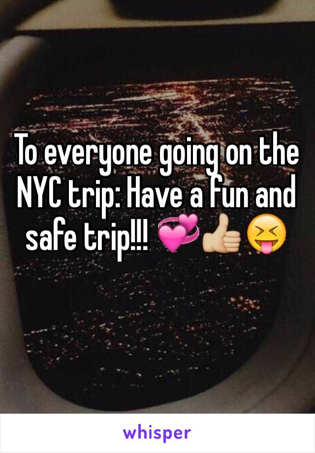 To everyone going on the NYC trip: Have a fun and safe trip!!! 💞👍🏼😝