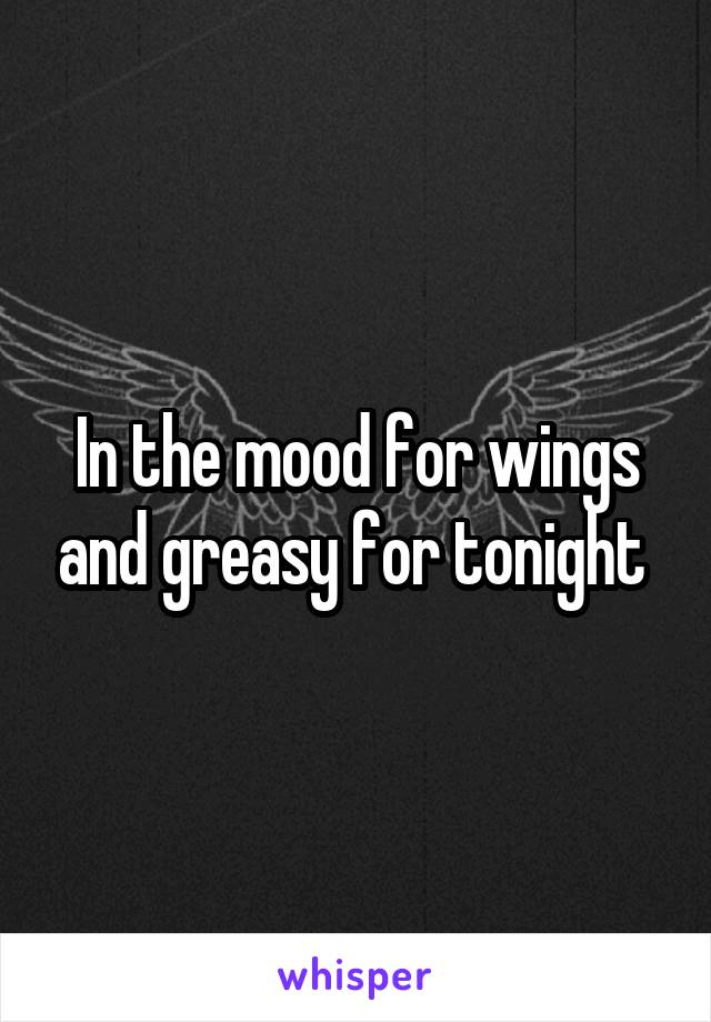 In the mood for wings and greasy for tonight