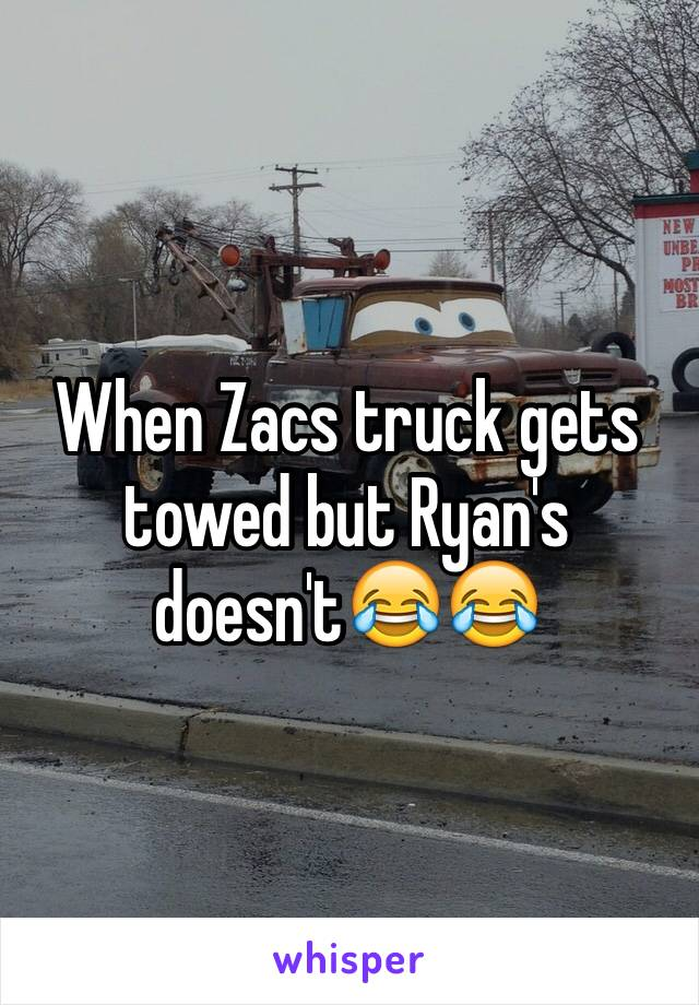 When Zacs truck gets towed but Ryan's doesn't😂😂