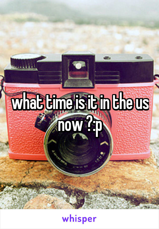what time is it in the us now ?:p