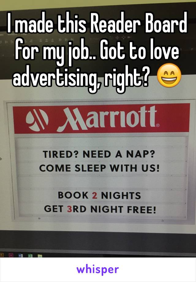 I made this Reader Board for my job.. Got to love advertising, right? 😄