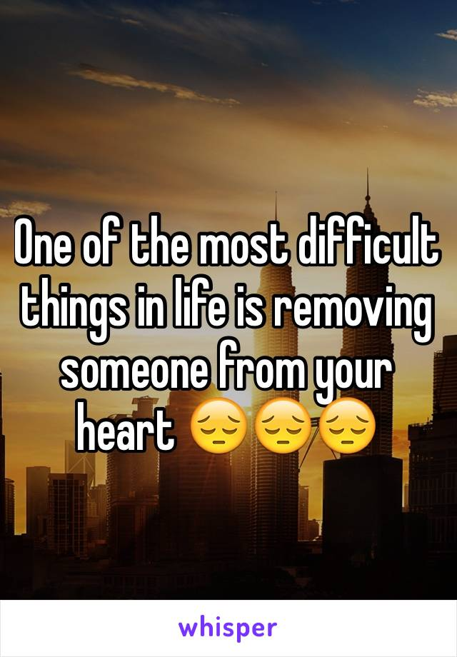 One of the most difficult things in life is removing someone from your heart 😔😔😔