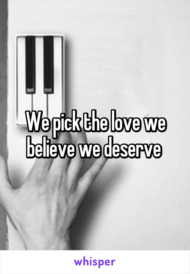 We pick the love we believe we deserve